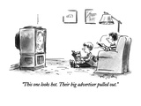"""""""This one looks hot Their big advertiser pulled out"""" - New Yorker Cartoon"""