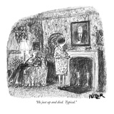"""He just up and died  Typical"" - New Yorker Cartoon"