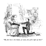 """My first love is the theatre  of course  but you're right up there"" - New Yorker Cartoon"