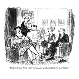 """Delphine has been interviewed for  and accepted by  'Survivor' "" - New Yorker Cartoon"