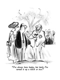 """""""I've always been happy  but lately I've turned it up a notch or two"""" - New Yorker Cartoon"""