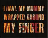 I have my Mommy Wrapped around my Finger II