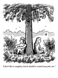 """""""I don't like to complain  but he should've created some jobs  too""""  - New Yorker Cartoon"""