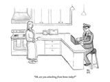 """""""Oh  are you attacking from home today"""" - New Yorker Cartoon"""