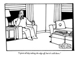 """I spent all day taking the edge off  but it's still there"" - New Yorker Cartoon"