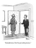 """Good afternoon  Ted I'm your online presence""  - New Yorker Cartoon"