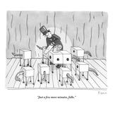 """Just a few more minutes  folks"" - New Yorker Cartoon"