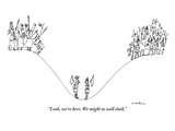 """""""Look  we're here We might as well clash"""" - New Yorker Cartoon"""