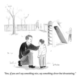 """Son  if you can't say something nice  say something clever but devastatin - New Yorker Cartoon"