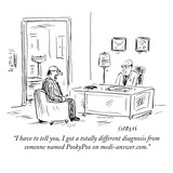 """I have to tell you  I got a totally different diagnosis from someone name…"" - New Yorker Cartoon"
