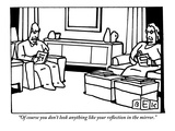"""Of course you don't look anything like your reflection in the mirror"" - New Yorker Cartoon"
