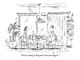 """""""You're eating it  but you're not savoring it"""" - New Yorker Cartoon"""