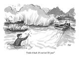 """I take it back It's not me! It's you!"" - New Yorker Cartoon"