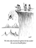"""It's the only treatment option he has under his current health plan"" - New Yorker Cartoon"