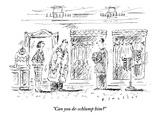 """""""Can you de-schlump him"""" - New Yorker Cartoon"""