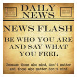 News Flash - Be Who You Are
