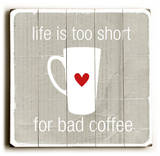 Lifes too short for bad coffee
