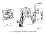 &quot;It&#39;s an audio guide  sweetheart  not a remote&quot; - New Yorker Cartoon