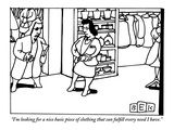 """I'm looking for a nice basic piece of clothing that can fulfill every nee…"" - New Yorker Cartoon"