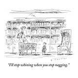 """I'll stop whining when you stop nagging"" - New Yorker Cartoon"