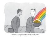 """The trick is to keep the rainbow directly over the gold"" - New Yorker Cartoon"