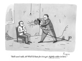 """""""Still won't talk  eh Well I'd hate for it to get slightly colder in here - New Yorker Cartoon"""