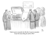 """""""I don't want to remember her like this I want to remember her for the me…"""" - New Yorker Cartoon"""