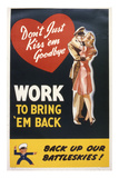 Don't Just Kiss 'Em Goodbye Work to Bring 'Em Back  WWII Poster