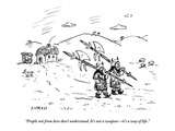 """""""People not from here don't understand It's not a weapon—it's a way of li - New Yorker Cartoon"""