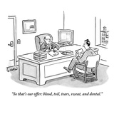 """So that's our offer: blood  toil  tears  sweat  and dental"" - New Yorker Cartoon"