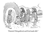 """I hunted  Tirka gathered  and Crock made chili"" - New Yorker Cartoon"