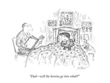 &quot;Dadwill the heroine go into rehab&quot; - New Yorker Cartoon