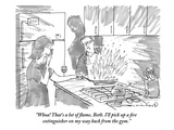 """Whoa! That's a lot of flame  Beth I'll pick up a fire extinguisher on my…"" - New Yorker Cartoon"