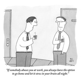 """If somebody abuses you at work  you always have the option to go home and…"" - New Yorker Cartoon"