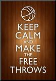 Keep Calm and Make the Free Throws Poster