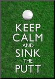 Keep Calm and Sink the Putt Golf Poster Reproduction montée