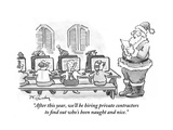 """After this year  we'll be hiring private contractors to find out who's be…"" - Cartoon"