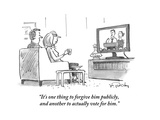 """It's one thing to forgive him publicly  and another to actually vote for …"" - Cartoon"