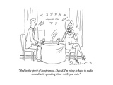 """And in the spirit of compromise  David  I'm going to have to make some dr…"" - Cartoon"