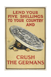 Lend Your Five Shillings To Your Country and Crush the Germans