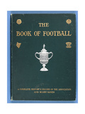 Front Cover of 'The Book of Football A Complete History and Record of the Association and Rugby…