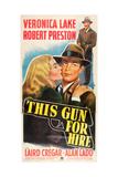 THIS GUN FOR HIRE  poster art: from left: Veronica Lake  Alan Ladd  Robert Preston  1942