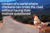 Dream Of Chicken Crossing Road Without Motives Questioned Funny Plastic Sign