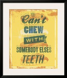 You Can't Chew with Somebody Else's Teeth