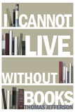 I Cannot Live Without Books Thomas Jefferson Quote Plastic Sign