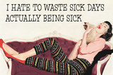 I Hate To Waste Sick Days Being Sick Funny Plastic Sign