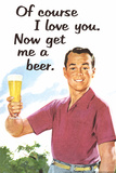 Of Course I Love You Now Get Me a Beer Funny Plastic Sign