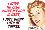 No Clue What My Job Is I Just Drink Coffee Funny Plastic Sign