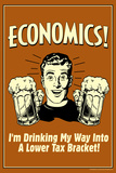 Economics Drinking My Way To Lower Tax Bracket Funny Retro Plastic Sign