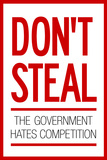 Don't Steal The Government Hates Competition Plastic Sign